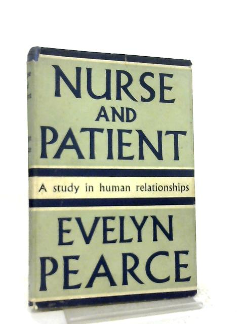 Nurse and Patient, Human Relations in Nursing By Evelyn Pearce
