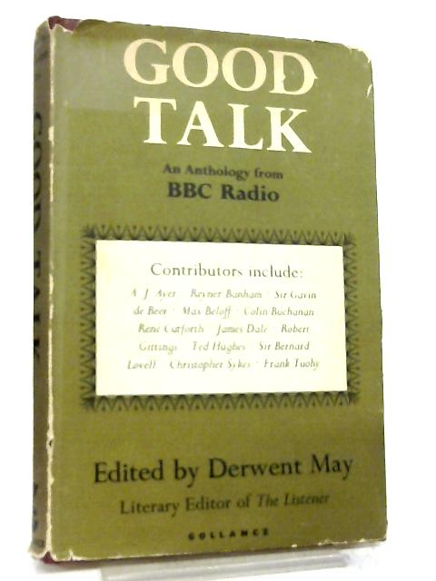 Good Talk, An anthology from B.B.C. Radio By Derwent May