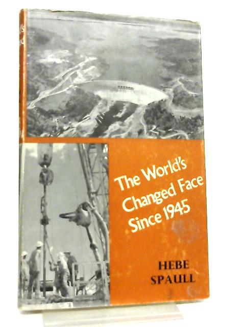 The World's Changed Face Since 1945 By Hebe Spaull