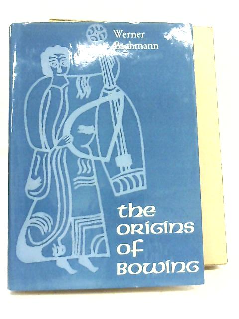 The Origins of Bowing By Werner Bachmann