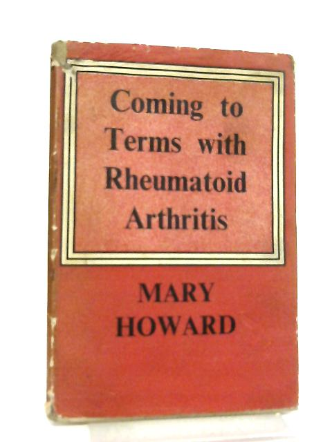 Coming to Terms with Rheumatoid Arthritis By Mary Howard