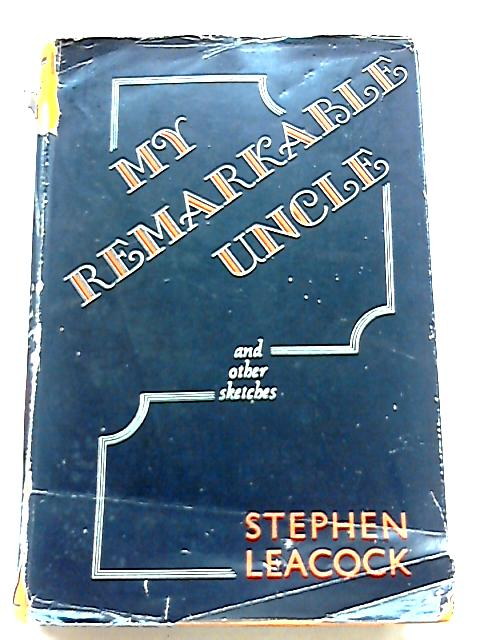 My Remarkable Uncle: And Other Sketches by Leacock, Stephen