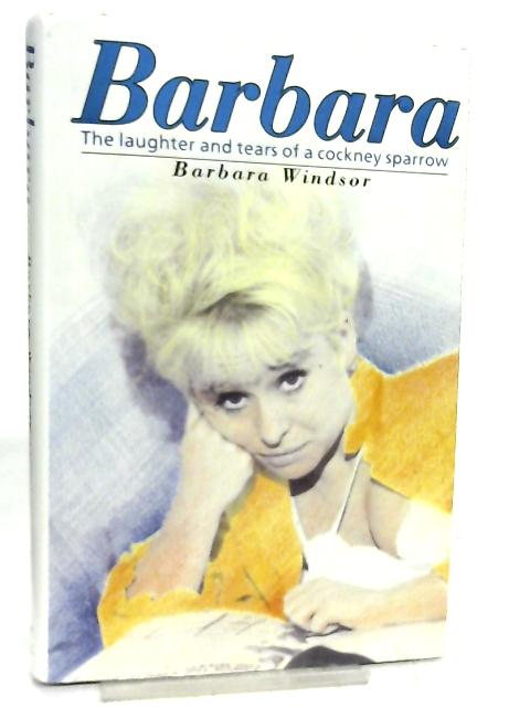Barbara, The Laughter and Tears of a Cockney Sparrow by Barbara Windsor