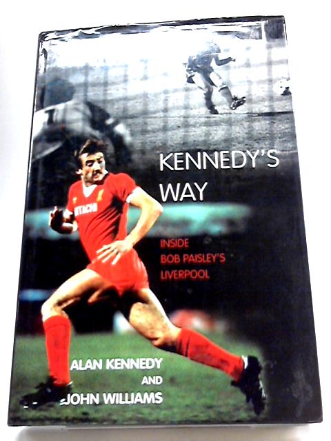 Kennedy's Way: Inside Bob Paisley's Liverpool by Alan Kennedy