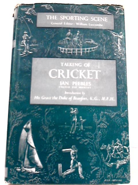 Talking of Cricket by Ian Peebles
