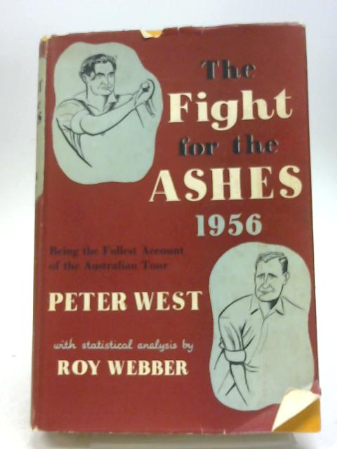 The Fight for the Ashes 1956: A Complete Account of the Australian Tour by Peter West