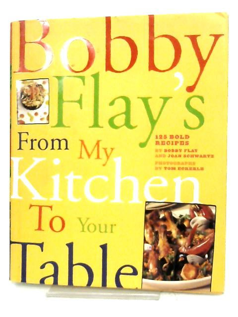 Bobby Flay's From My Kitchen To Your Table By Bobby Flay