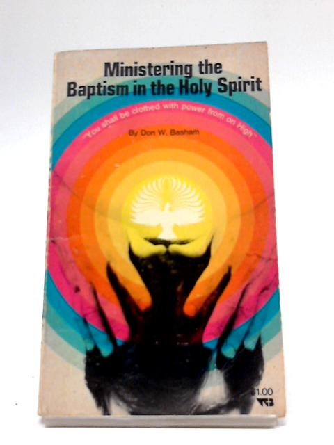 Ministering the Baptism in the Holy Spirit by Don W. Basham