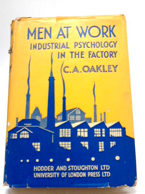 Men At Work. Industrial Psychology In The Factory by C.A. Oakley