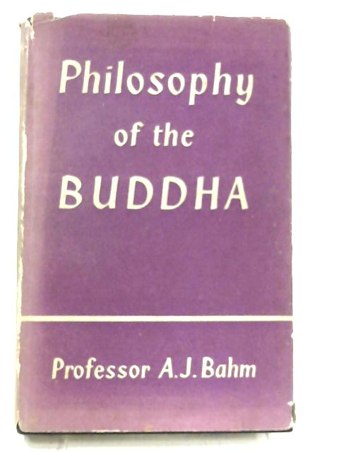 Philosophy of the Buddha by A.J. Bahm