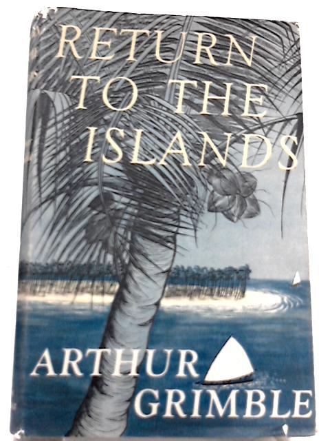 Returns to the Island by Arthur Grimble