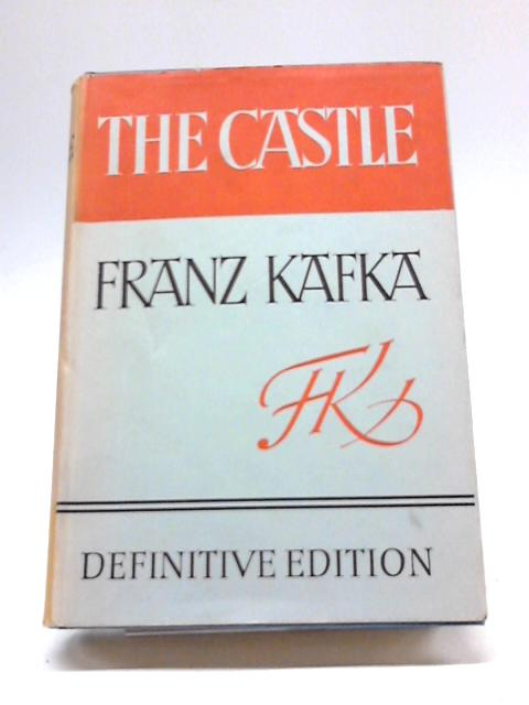 The Castle (Definitive Edition) By F Kafka