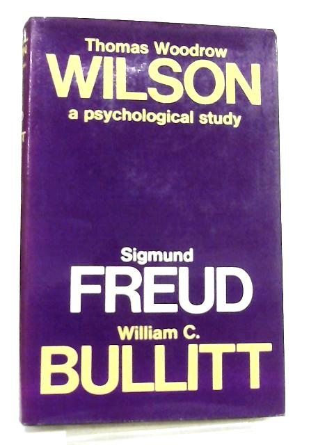 Thomas Woodrow Wilson, A Psychological Study by Sigmund Freud & W. C. Bullitt