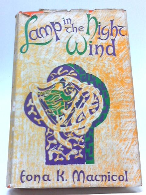 Lamp In The Night Wind. An Account of The Coming of St. Columba to Scotland in 563 A.D. by Eona K. MacNicol