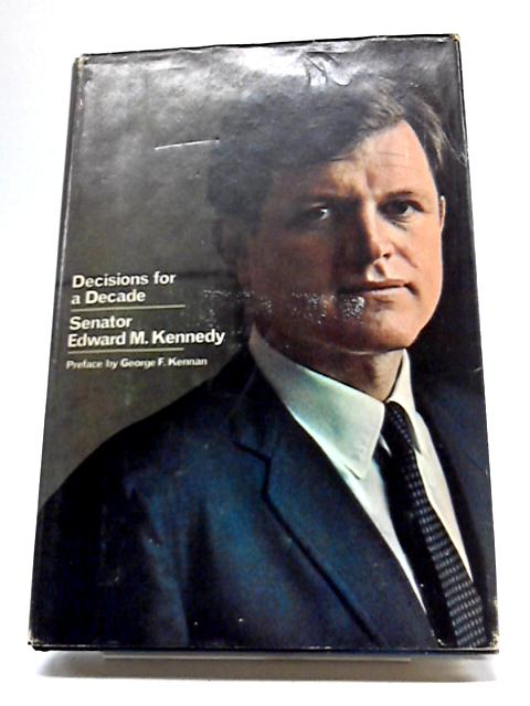 Senator Edward M. Kennedy - Decisions for a Decade: Policies and Programs for the 1970s By Kennan