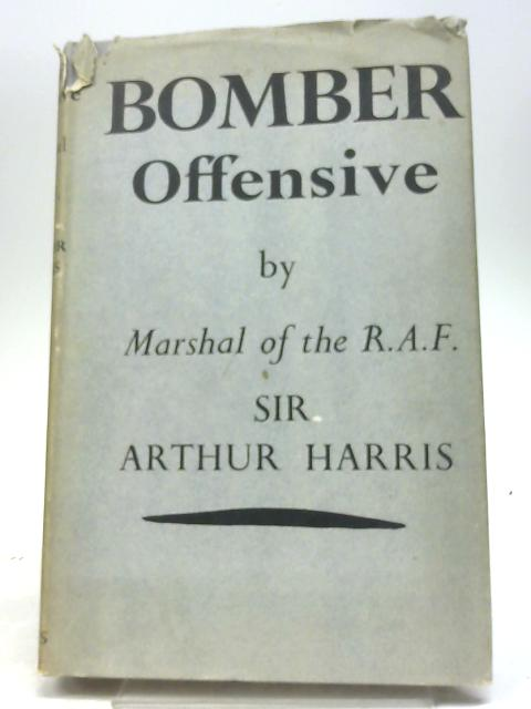 Bomber Offensive by Marshall of the R.A.F. Sir Arthur Harris