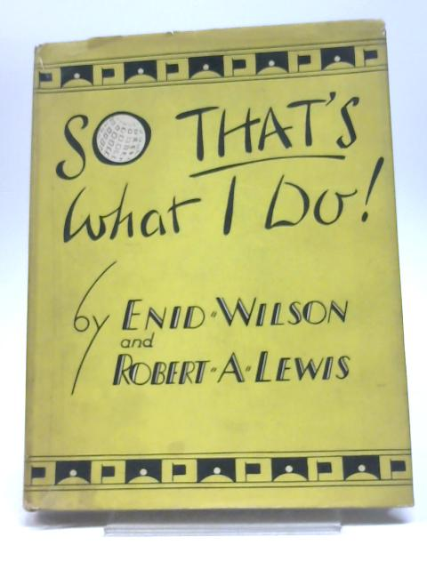 So That's What I Do! by Enid Wilson