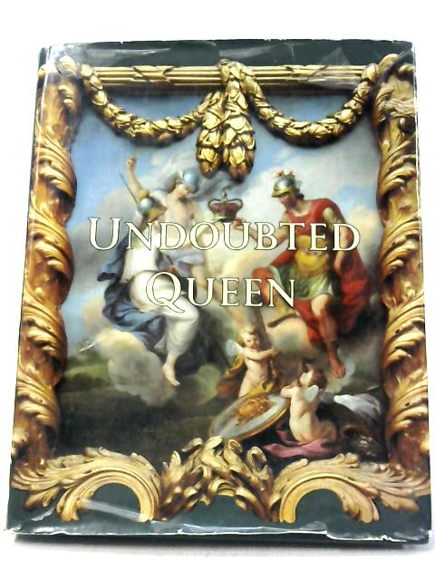 Undoubted Queen By H. Tatlock Miller and Loudon Sainthill