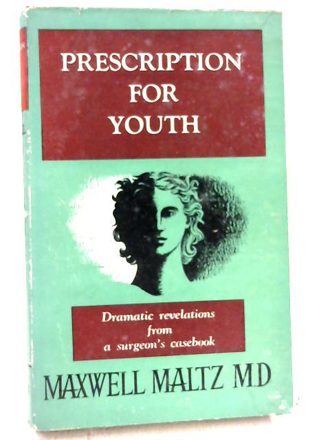 Prescription for Youth By Maxwell Maltz