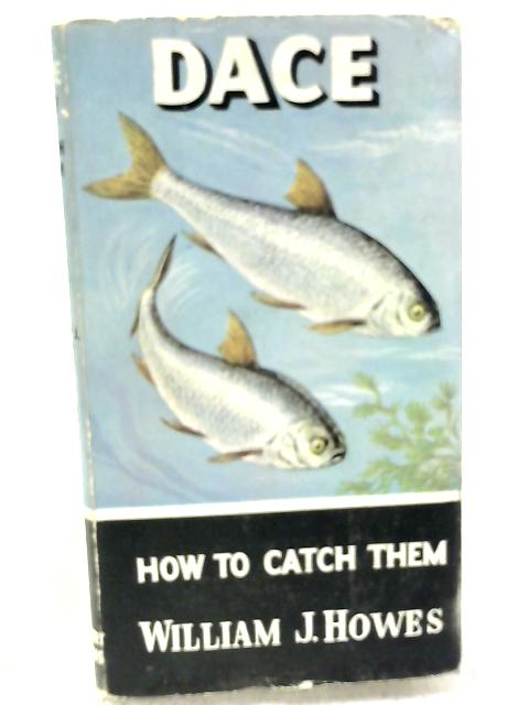 Dace, How to Catch Them By William J.Howes