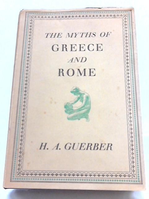 The Myths of Greece and Rome By H A Guerber