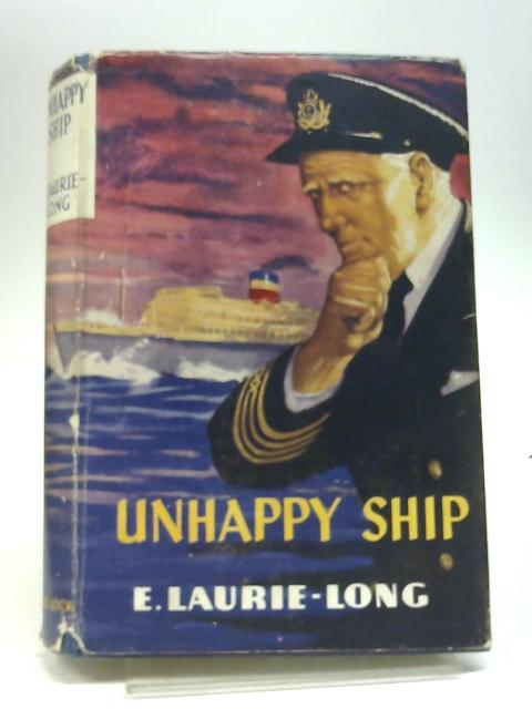 Unhappy Ship By E. Laurie-Long