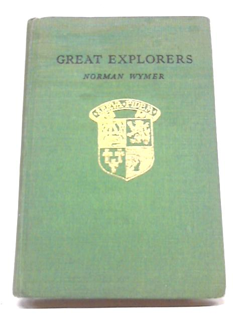 Great Explorers By Norman Wymer