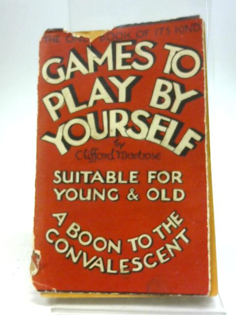 Games To Play By Yourself By Clifford Montrose