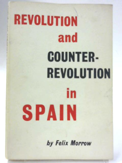 Revolution and Counter-Revolution in Spain By Felix Morrow