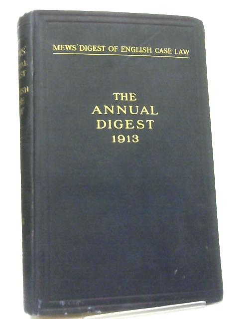Mews' Digest Of English Case Law Third Annual Supplement 1913 by John Mews
