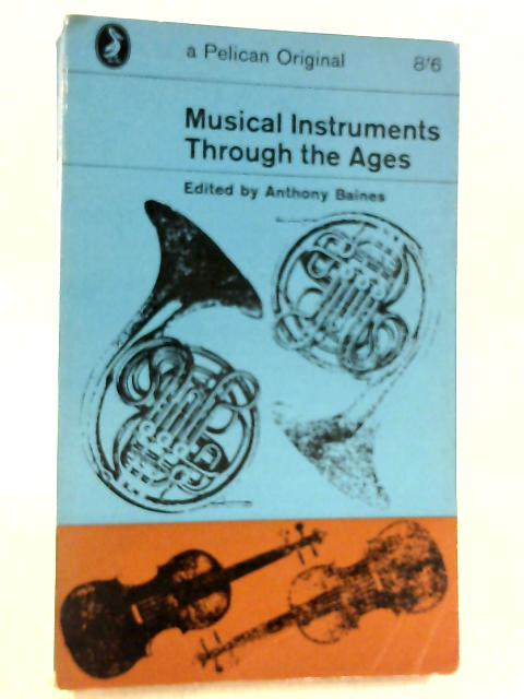Musical Instruments through the Ages By Anthony Baines (Ed.)