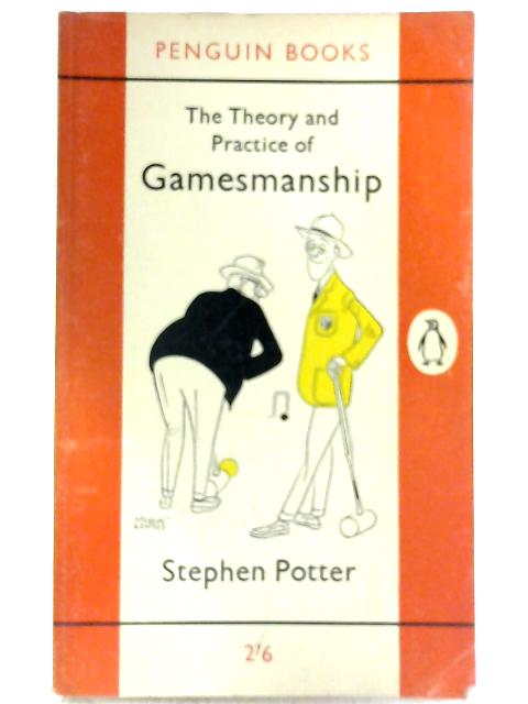 The Theory And Practice Of Gamesmanship By Stephen Potter