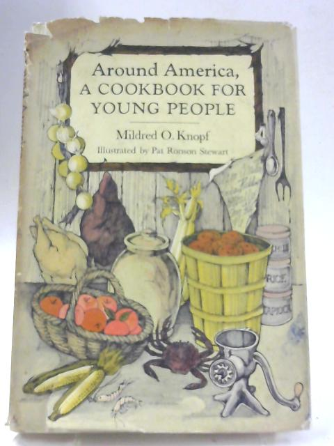 Around America, A Cookbook for Young People By Mildred O Knopf