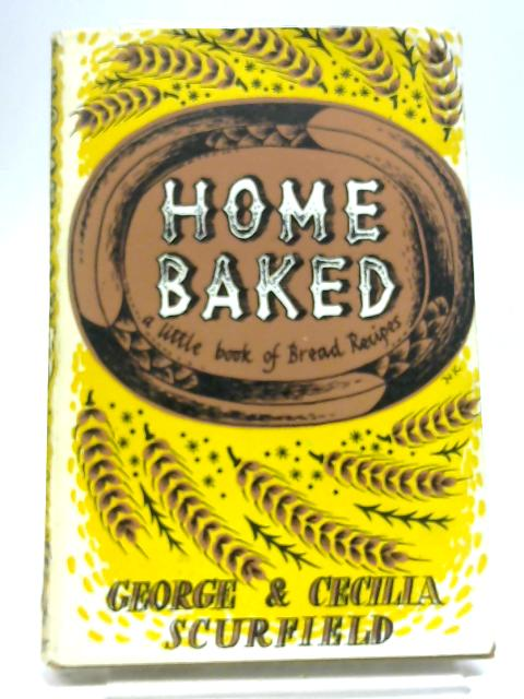 Home Baked - A Little Book of Bread Recipes By George and Cecilia Scrufield