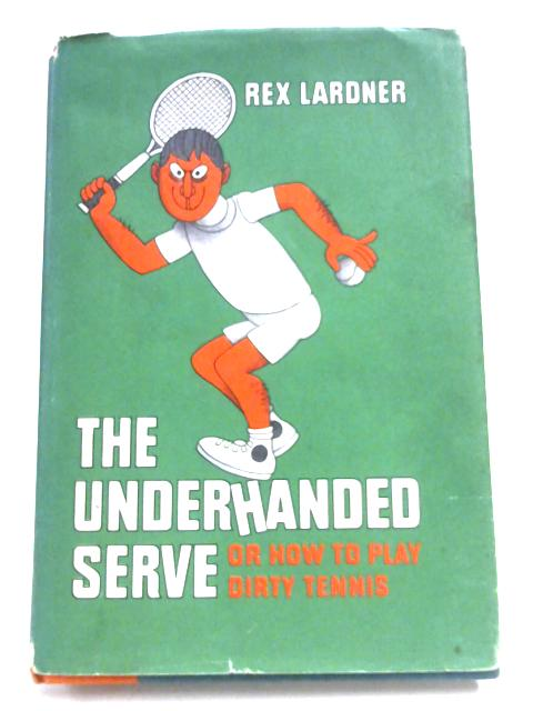 The Underhanded Serve By Rex Lardner