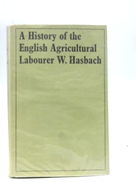A History of the English Agricultural Labourer By Wilhelm Hasbach