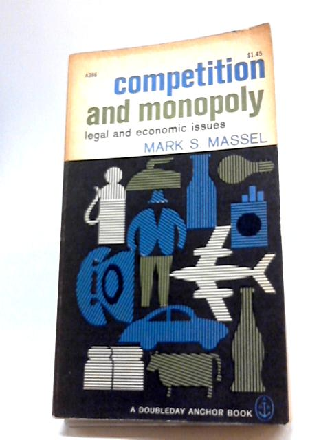 Competition & Monopoly By Mark. S. Massel