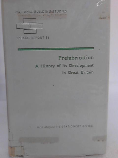 Prefabrication. A History of Its Development in Great Britain By R. B. White