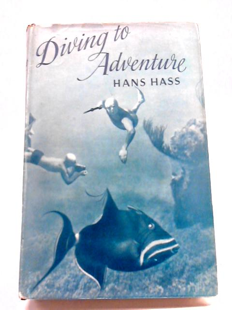 Diving To Adventure: Harpoon And Camera Under The Sea By Hans Hass