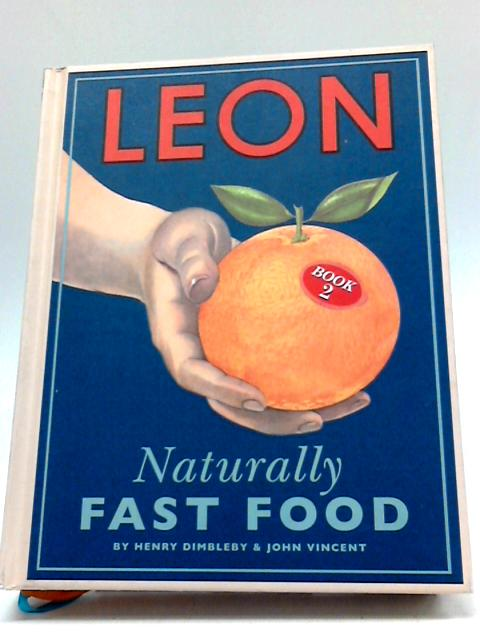 Leon: Naturally Fast Food: Book 2 by Henry Dimbleby, John Vincent
