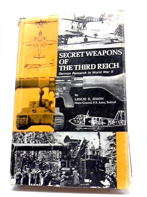 Secret Weapons of the Third Reich, German Research In World War II By Eslie E. Simon