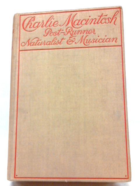 Charlie Macintosh - Post-Runner, Naturalist, & Musicians By Henry Coates