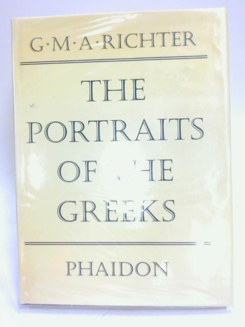 The Portraits of the Greeks: Volume III. by Gisela M. A. Richter