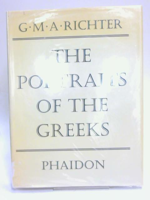 The Portraits of the Greeks: Volume II. by Gisela M. A. Richter