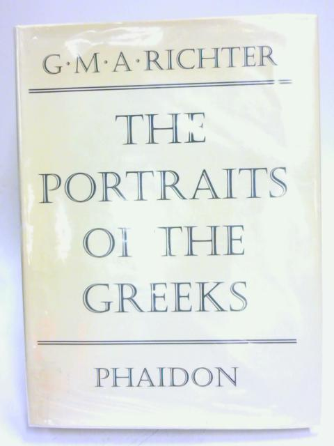 The Portraits of The Greeks: Volume I. by Gisela M. A. Richter