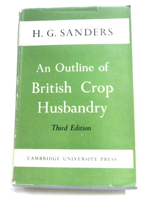 An Outline Of British Crop Husbandry by H. G. Sanders