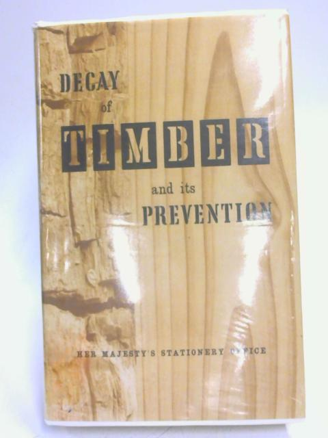 Decay of Timber and its Prevention. by K St G Cartwright
