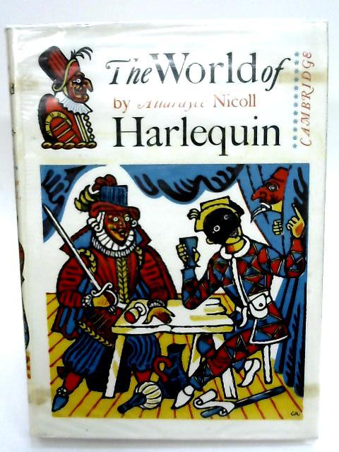 The world of Harlequin A Critical Study of the Commedia dell'Arte By Allardyce Nicoll