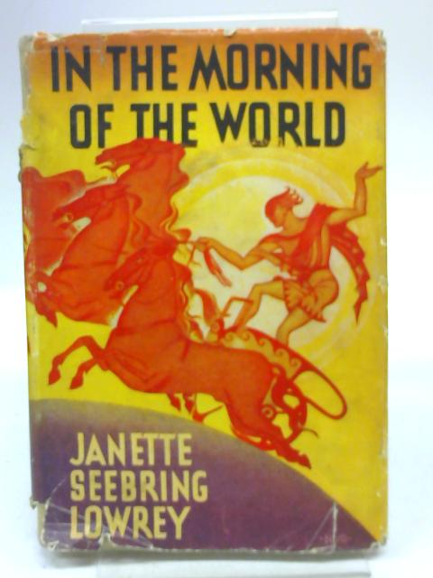 In the Morning of the World ~ Some of the Greek Myths Retold By Janette Seebring Lowrey