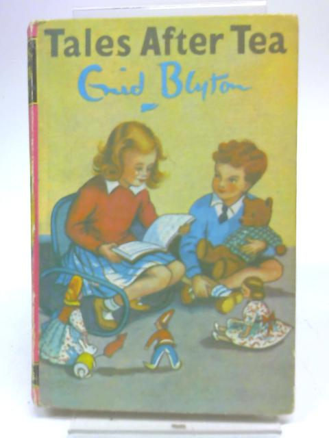 Tales after Tea. by Enid Blyton
